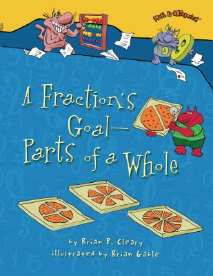 A Fraction's Goal - Parts of a Whole By Cleary, Brian P./ Gable, Brian (ILT)